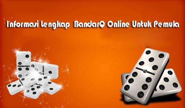 Informasi Lengkap BandarQ Online Untuk Pemula