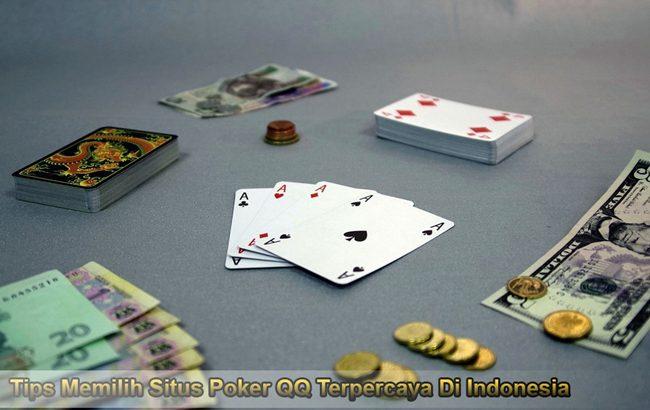 Tips Memilih Situs Poker QQ Terpercaya Di Indonesia