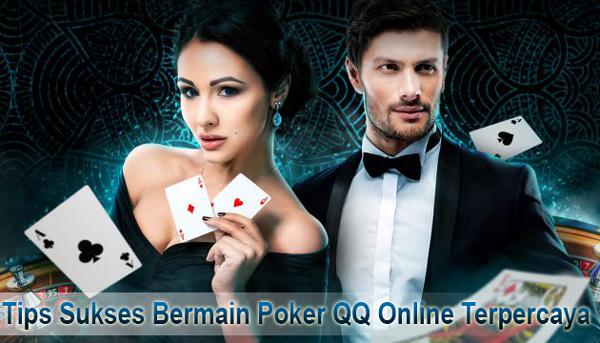 Tips Sukses Bermain Poker QQ Online Terpercaya